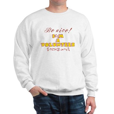 Be nice! I'm a Volunteer! Sweatshirt