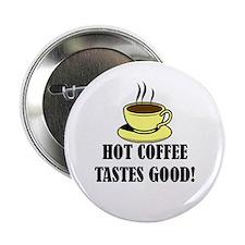 """Hot Coffee Tastes Good! 2.25"""" Button"""