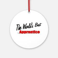 """ The World's Best Apprentice"" Ornament (Round)"