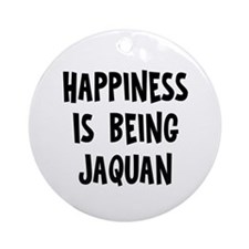 Happiness is being Jaquan Ornament (Round)