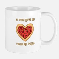 Feed me pizza if you love me Mugs