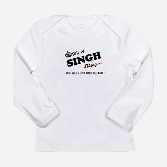 SINGH thing, you wouldn't unde Long Sleeve T-Shirt