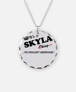 SKYLA thing, you wouldn't un Necklace