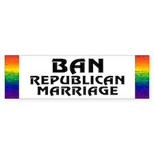 BAN REPUBLICAN MARRIAGE Bumper Bumper Sticker