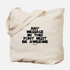 Any Message In This Font Must Tote Bag