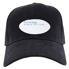 Trucking: Giving my wife a br Baseball Hat