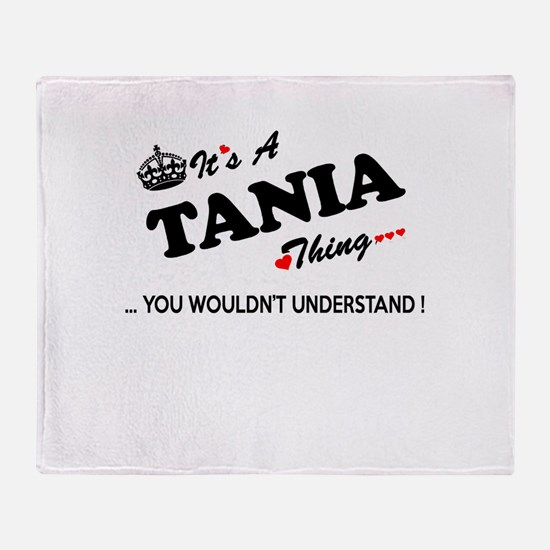 TANIA thing, you wouldn't understand Throw Blanket