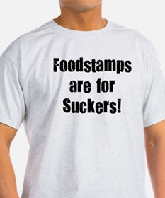FOODSTAMPS ARE FOR SUCKERS T-Shirt
