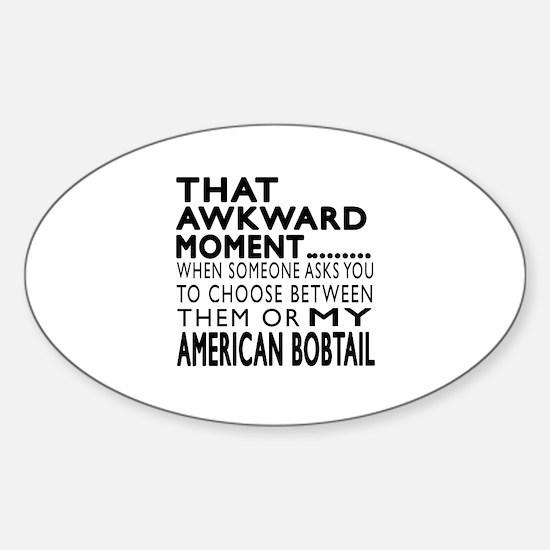 Awkward American Bobtail Cat Design Sticker (Oval)