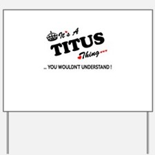 TITUS thing, you wouldn't understand Yard Sign