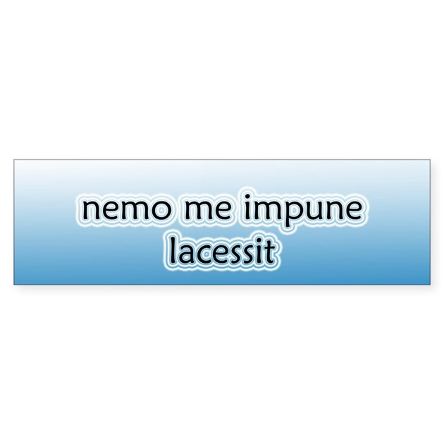 nemo me impune lacessit essay Free essay: he states also that the family motto is nemo me impune lacessit, or let no one challenge me with impunity [punishment],.