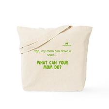 Yep, my mom can drive a semi. Tote Bag