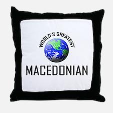 World's Greatest MACEDONIAN Throw Pillow