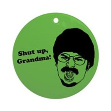 Shut Up, Grandma! Ornament (Round)