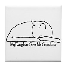 My Daughter Gave me Grandcats Tile Coaster