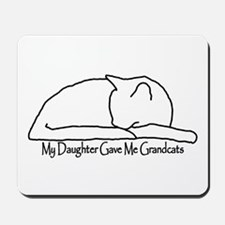 My Daughter Gave me Grandcats Mousepad