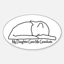My Daughter Gave me Grandcats Sticker (Oval)