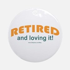 Retired & Loving It Ornament (Round)