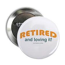 "Retired & Loving It 2.25"" Button"