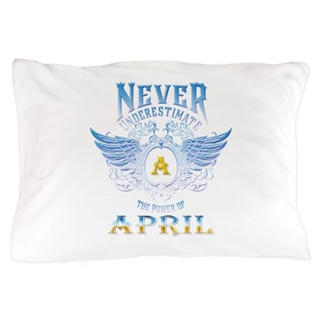 Never underestimate the power of april Pillow Case