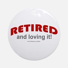 Retired & Loving It (r) Ornament (Round)