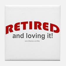 Retired & Loving It (r) Tile Coaster