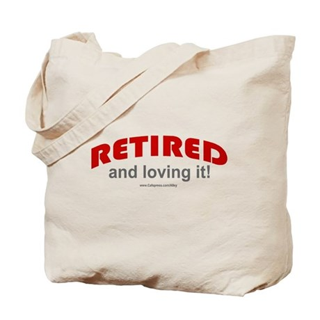 Retired & Loving It (r) Tote Bag