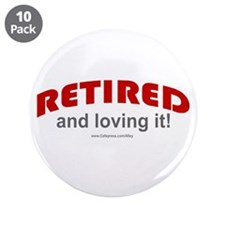 """Retired & Loving It (r) 3.5"""" Button (10 pack)"""