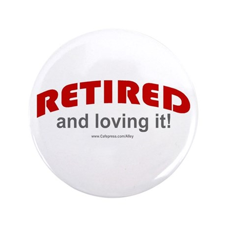 """Retired & Loving It (r) 3.5"""" Button (100 pack)"""