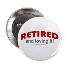 "Retired & Loving It (r) 2.25"" Button (10 pack)"