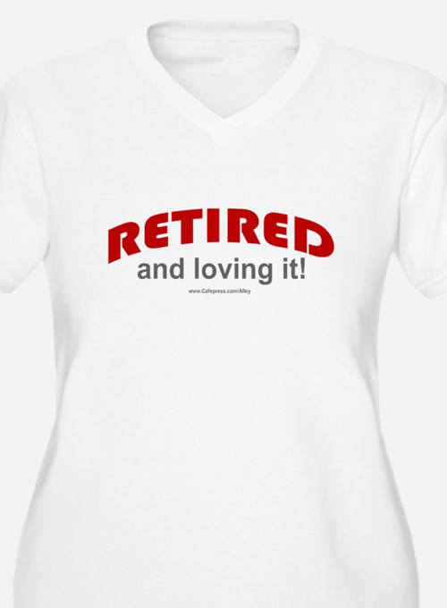 Retired & Loving It (r) T-Shirt