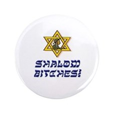 """Shalom Bitches! 3.5"""" Button"""