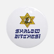 Shalom Bitches! Ornament (Round)