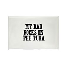 my dad rocks on the Tuba Rectangle Magnet
