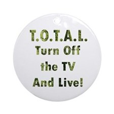 TOTAL. Turn Off TV and Live Ornament (Round)