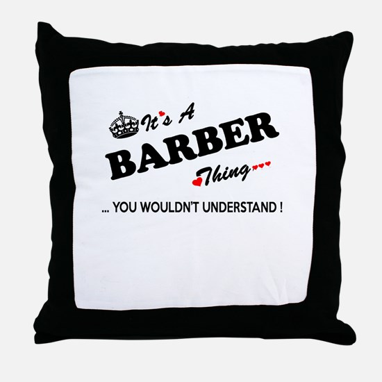 BARBER thing, you wouldn't understand Throw Pillow