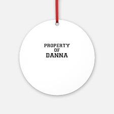 Property of DANNA Round Ornament