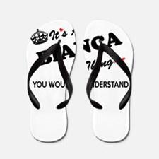 BIANCA thing, you wouldn't understand Flip Flops