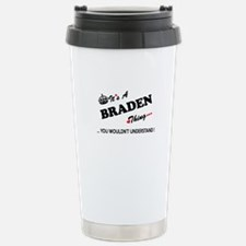 BRADEN thing, you would Stainless Steel Travel Mug