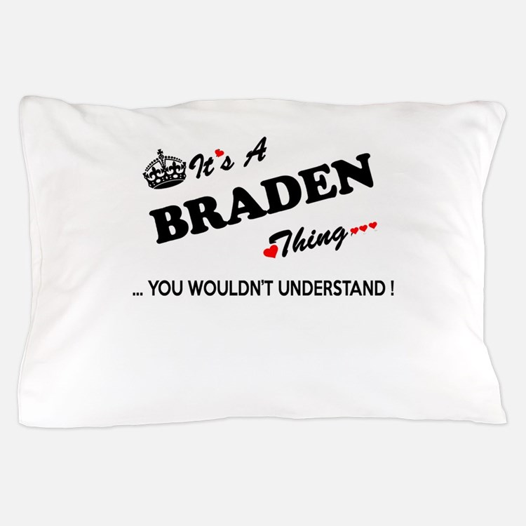 BRADEN thing, you wouldn't understand Pillow Case