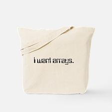 I Want Arrays Tote Bag