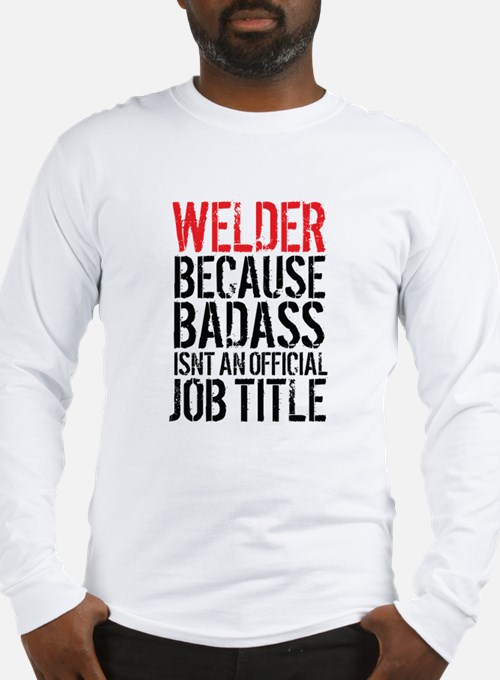 Welder Badass Job Title Long Sleeve T-Shirt