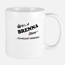 BRENNA thing, you wouldn't understand Mugs