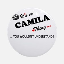 CAMILA thing, you wouldn't understa Round Ornament