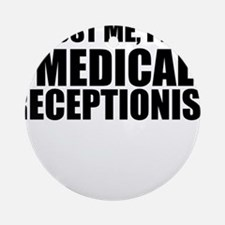 Trust Me, I'm A Medical Receptionist Round Ornamen