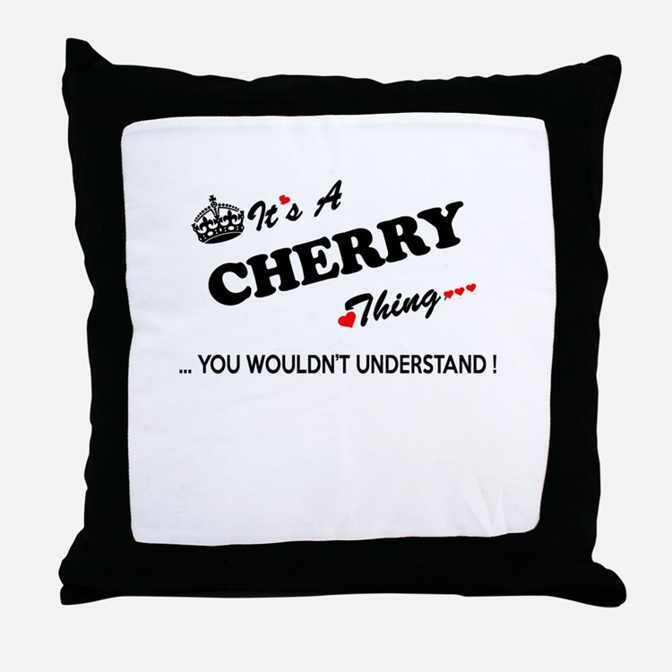 CHERRY thing, you wouldn't understand Throw Pillow