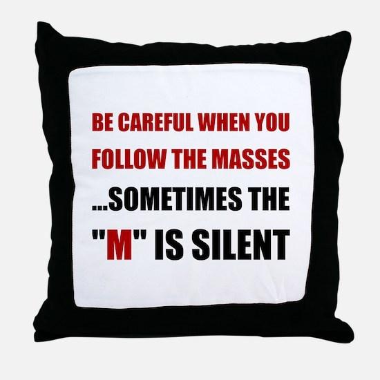 Be Careful Masses Throw Pillow