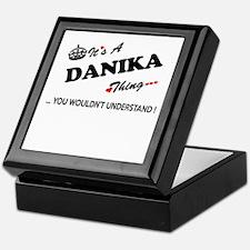 DANIKA thing, you wouldn't understand Keepsake Box