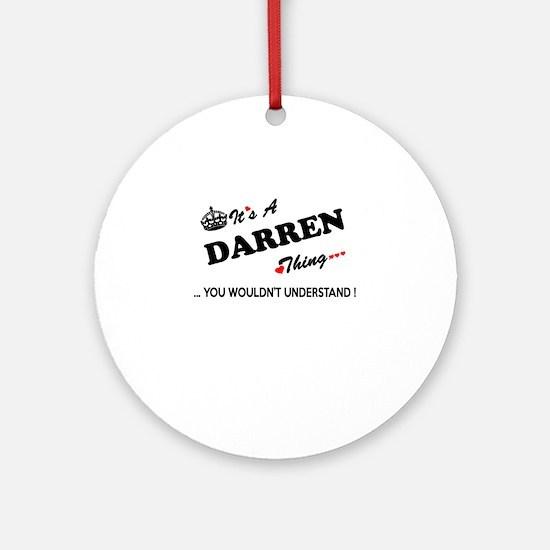 DARREN thing, you wouldn't understa Round Ornament