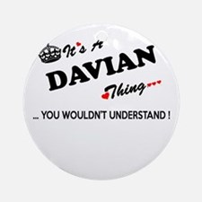 DAVIAN thing, you wouldn't understa Round Ornament